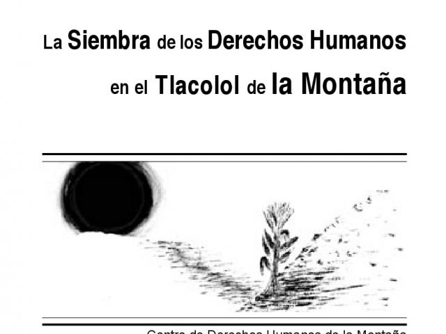 PRIMER INFORME | La Siembra de los Derechos Humanos en el Tlacolol de la Montaña