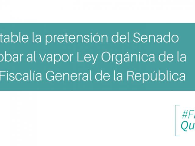 CARTA PÚBLICA | No al albazo en Fiscalía: Inaceptable la pretensión del Senado de aprobar al vapor Ley Orgánica de la nueva Fiscalía General de la República |