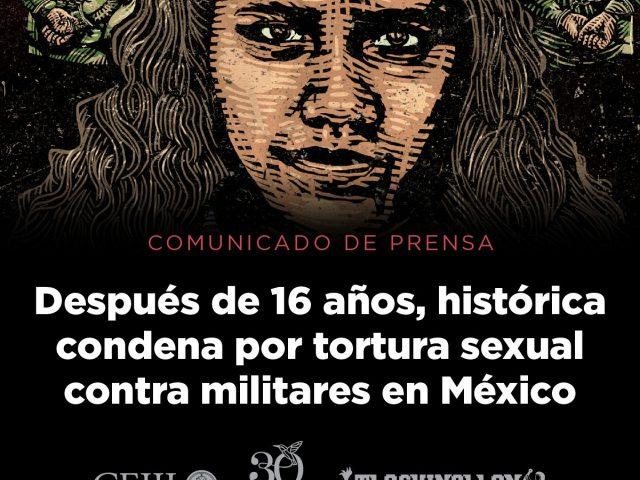 COMUNICADO   Después de 16 años, histórica condena por tortura sexual contra militares en México