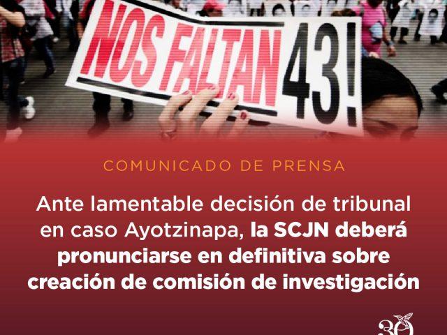 COMUNICADO | Ante lamentable decisión del Tribunal en el Caso Ayotzinapa, la SCJN deberá pronunciarse en definitiva sobre creación de Comisión de Investigación